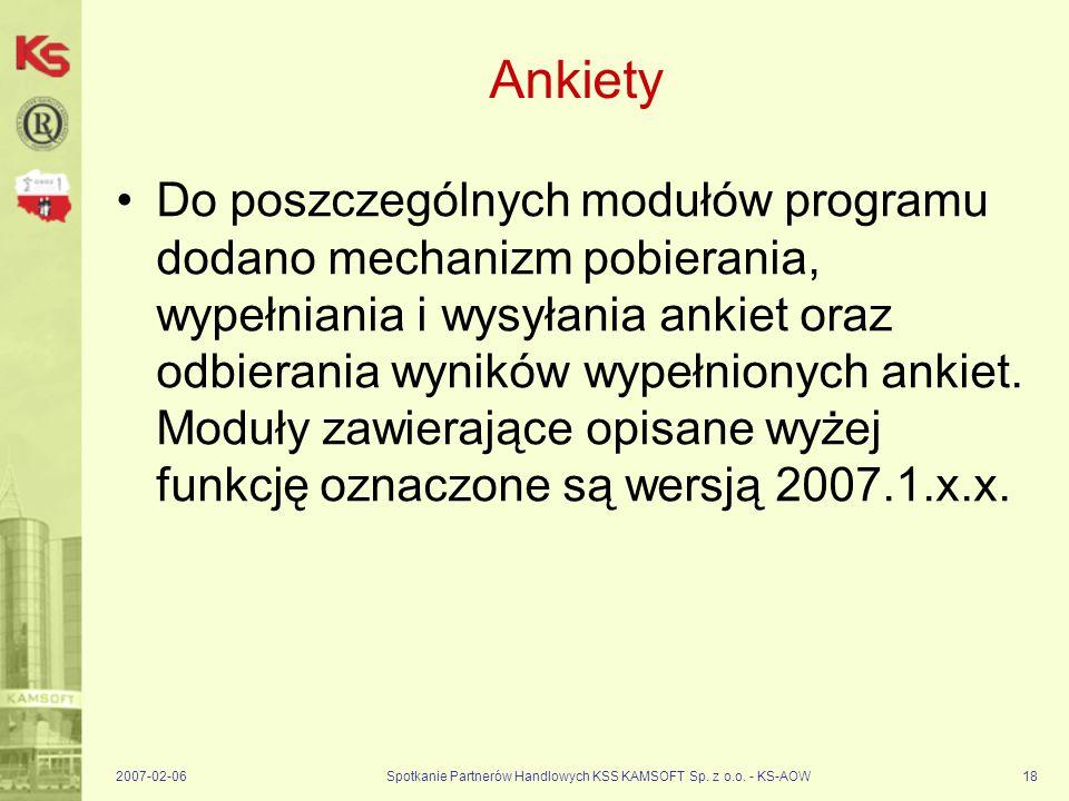 2007-02-06Spotkanie Partnerów Handlowych KSS KAMSOFT Sp. z o.o. - KS-AOW18 Ankiety Do poszczególnych modułów programu dodano mechanizm pobierania, wyp