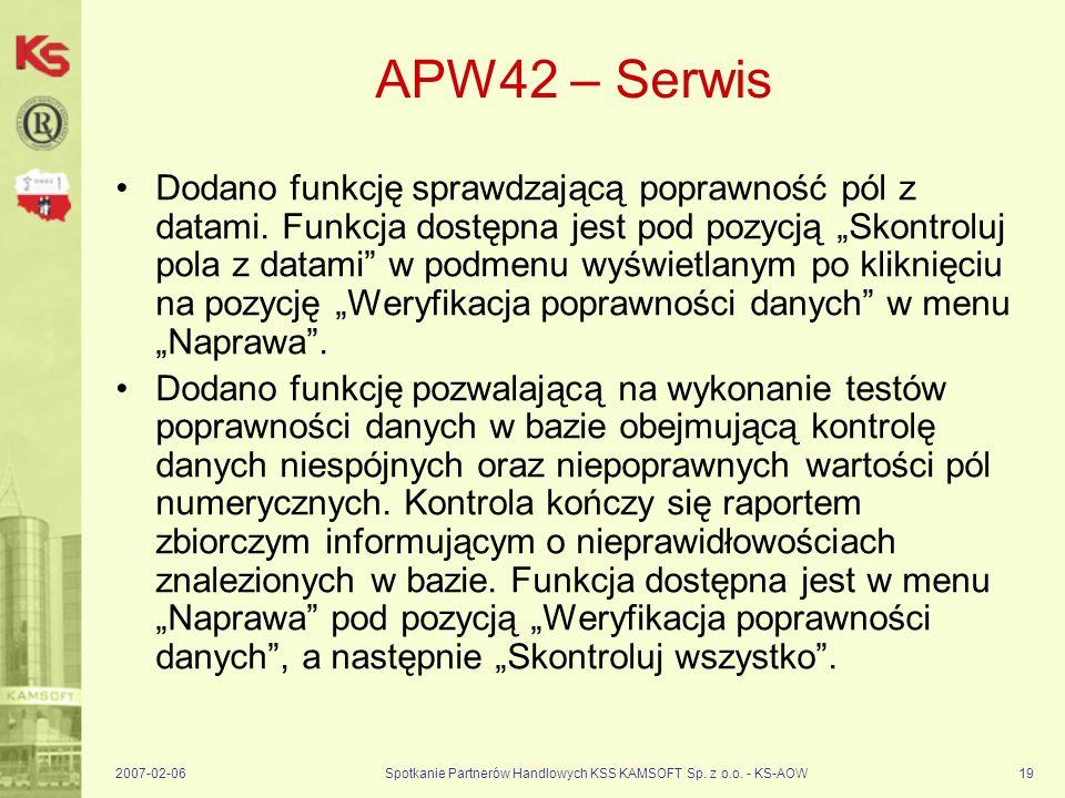 2007-02-06Spotkanie Partnerów Handlowych KSS KAMSOFT Sp. z o.o. - KS-AOW19 APW42 – Serwis Dodano funkcję sprawdzającą poprawność pól z datami. Funkcja