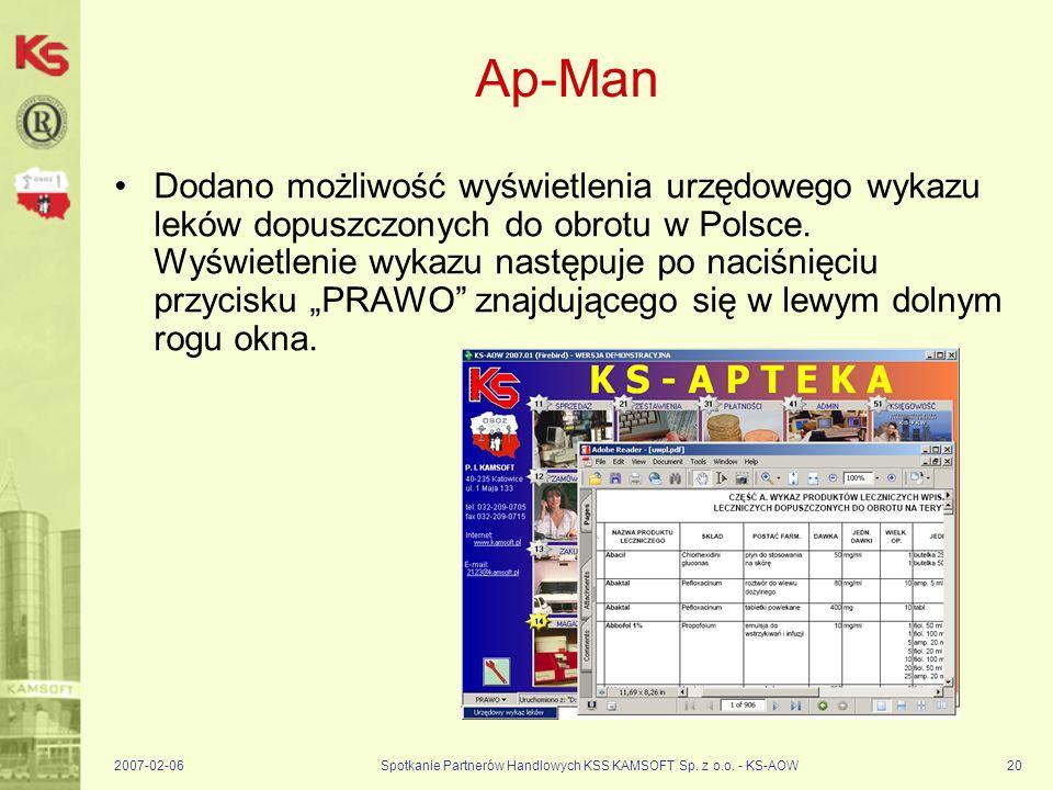 2007-02-06Spotkanie Partnerów Handlowych KSS KAMSOFT Sp. z o.o. - KS-AOW20 Ap-Man Dodano możliwość wyświetlenia urzędowego wykazu leków dopuszczonych