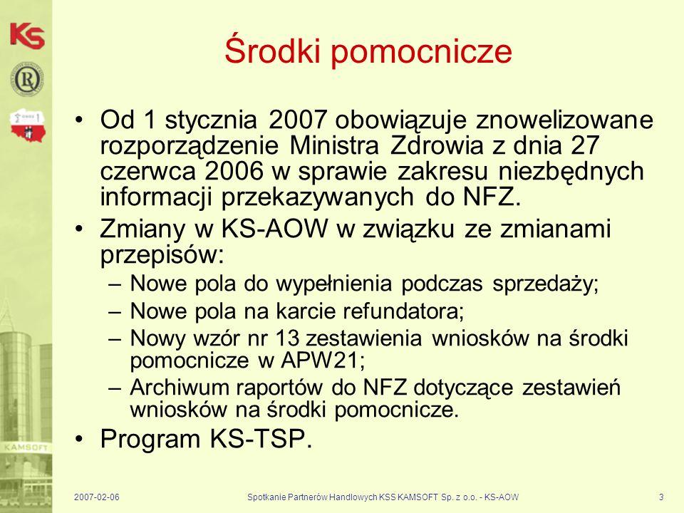 2007-02-06Spotkanie Partnerów Handlowych KSS KAMSOFT Sp. z o.o. - KS-AOW3 Środki pomocnicze Od 1 stycznia 2007 obowiązuje znowelizowane rozporządzenie