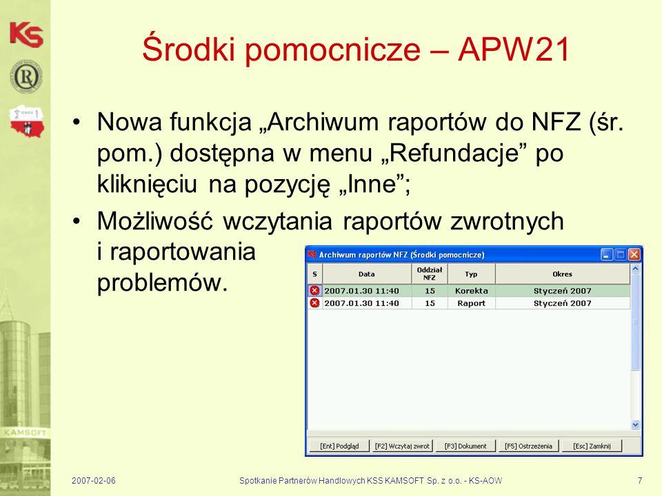 2007-02-06Spotkanie Partnerów Handlowych KSS KAMSOFT Sp. z o.o. - KS-AOW7 Środki pomocnicze – APW21 Nowa funkcja Archiwum raportów do NFZ (śr. pom.) d