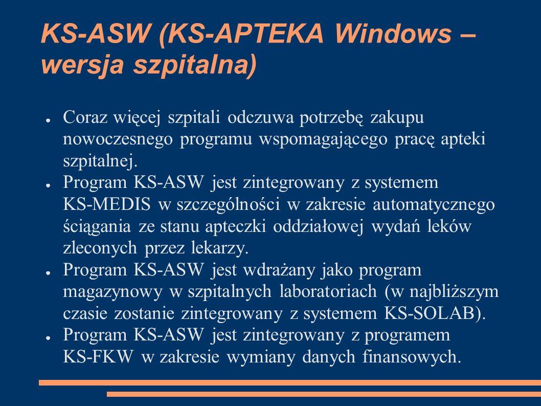 KS-ASW (KS-APTEKA Windows – wersja szpitalna) Coraz więcej szpitali odczuwa potrzebę zakupu nowoczesnego programu wspomagającego pracę apteki szpitalnej.