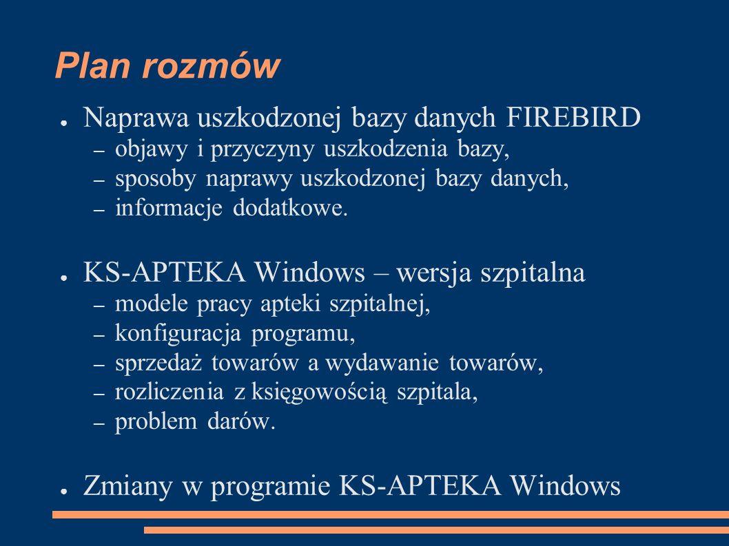 Plan rozmów Naprawa uszkodzonej bazy danych FIREBIRD – objawy i przyczyny uszkodzenia bazy, – sposoby naprawy uszkodzonej bazy danych, – informacje dodatkowe.