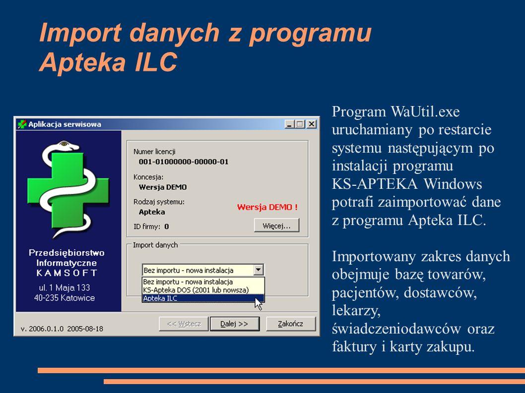 Import danych z programu Apteka ILC Program WaUtil.exe uruchamiany po restarcie systemu następującym po instalacji programu KS-APTEKA Windows potrafi zaimportować dane z programu Apteka ILC.