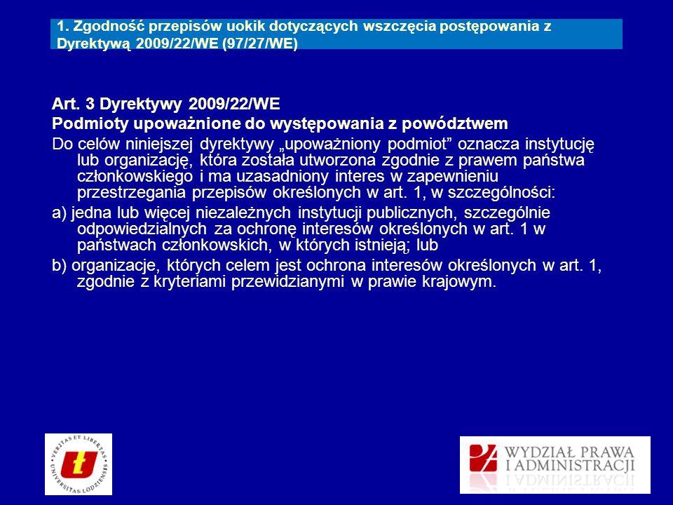 1. Zgodność przepisów uokik dotyczących wszczęcia postępowania z Dyrektywą 2009/22/WE (97/27/WE) Art. 3 Dyrektywy 2009/22/WE Podmioty upoważnione do w