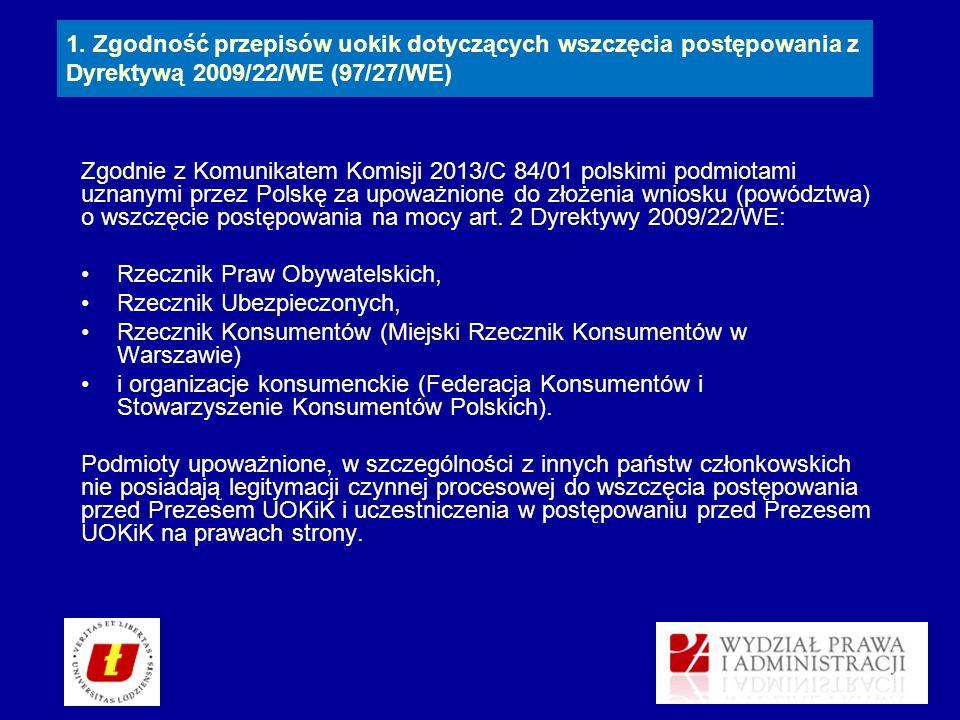 1. Zgodność przepisów uokik dotyczących wszczęcia postępowania z Dyrektywą 2009/22/WE (97/27/WE) Zgodnie z Komunikatem Komisji 2013/C 84/01 polskimi p