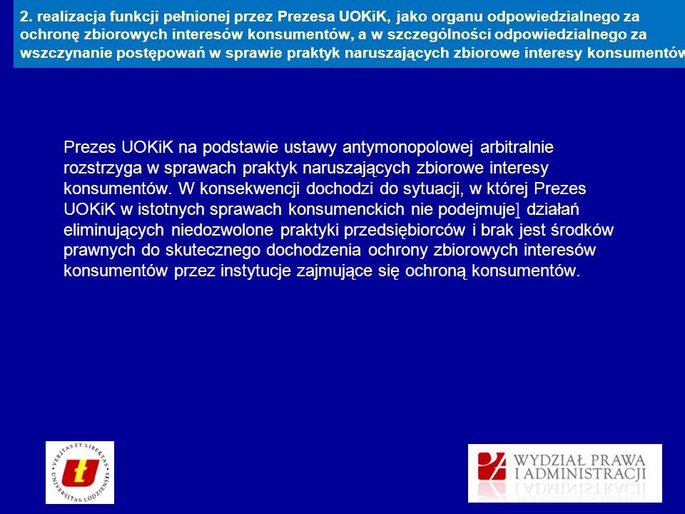 2. realizacja funkcji pełnionej przez Prezesa UOKiK, jako organu odpowiedzialnego za ochronę zbiorowych interesów konsumentów, a w szczególności odpow
