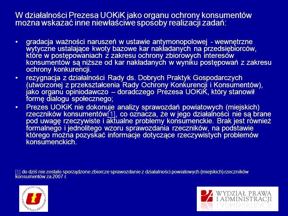 W działalności Prezesa UOKiK jako organu ochrony konsumentów można wskazać inne niewłaściwe sposoby realizacji zadań: gradacja ważności naruszeń w ust