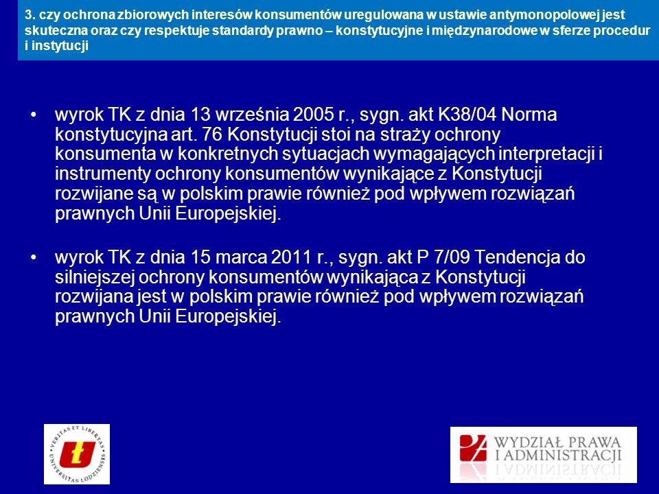 wyrok TK z dnia 13 września 2005 r., sygn. akt K38/04 Norma konstytucyjna art. 76 Konstytucji stoi na straży ochrony konsumenta w konkretnych sytuacja