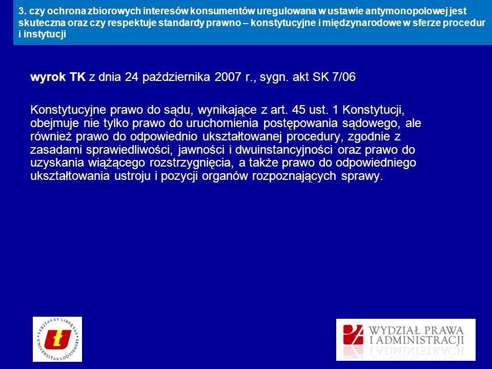 wyrok TK z dnia 24 października 2007 r., sygn. akt SK 7/06 Konstytucyjne prawo do sądu, wynikające z art. 45 ust. 1 Konstytucji, obejmuje nie tylko pr