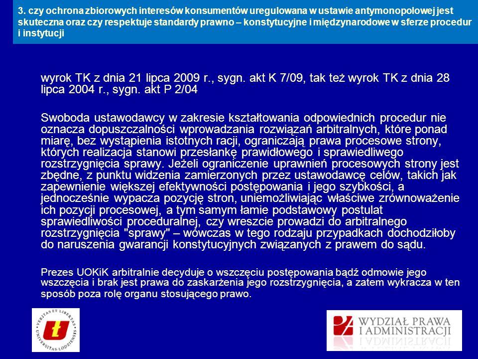 wyrok TK z dnia 21 lipca 2009 r., sygn. akt K 7/09, tak też wyrok TK z dnia 28 lipca 2004 r., sygn. akt P 2/04 Swoboda ustawodawcy w zakresie kształto