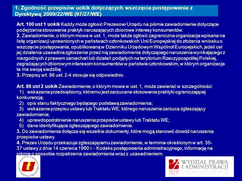 1. Zgodność przepisów uokik dotyczących wszczęcia postępowania z Dyrektywą 2009/22/WE (97/27/WE) Art. 100 ust 1 uokik Każdy może zgłosić Prezesowi Urz