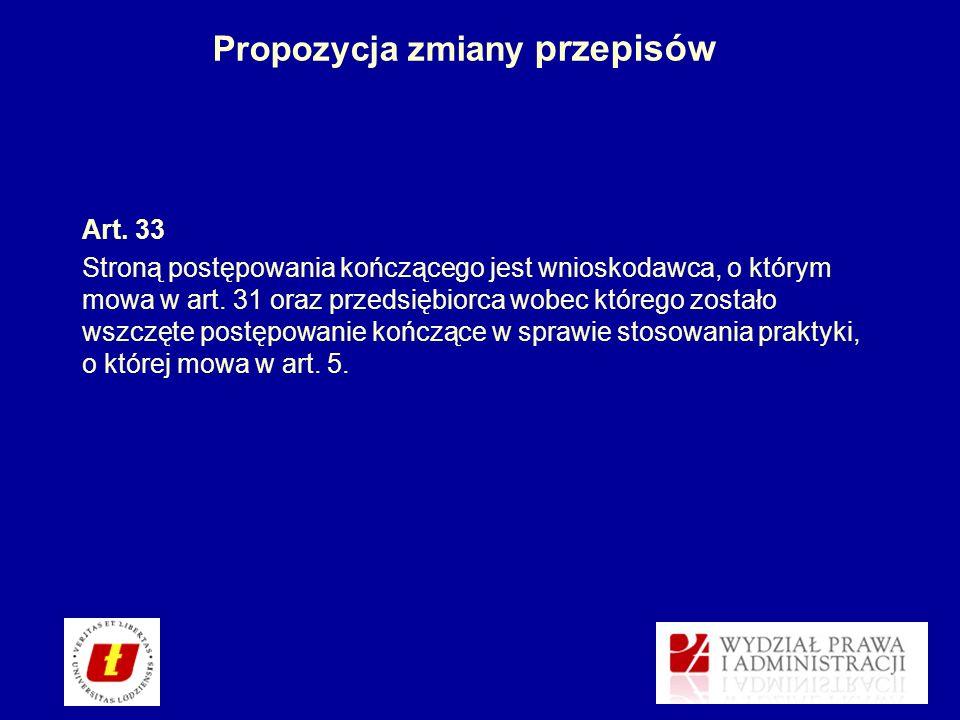 Propozycja zmiany przepisów Art. 33 Stroną postępowania kończącego jest wnioskodawca, o którym mowa w art. 31 oraz przedsiębiorca wobec którego został