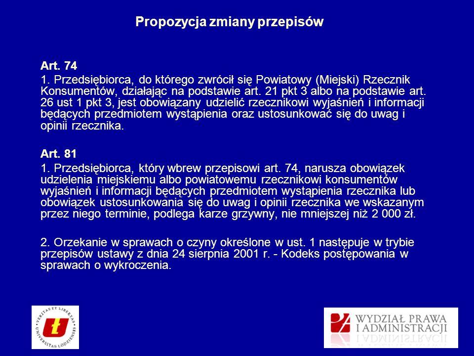 Propozycja zmiany przepisów Art. 74 1. Przedsiębiorca, do którego zwrócił się Powiatowy (Miejski) Rzecznik Konsumentów, działając na podstawie art. 21