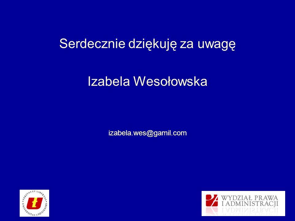 Serdecznie dziękuję za uwagę Izabela Wesołowska izabela.wes@gamil.com
