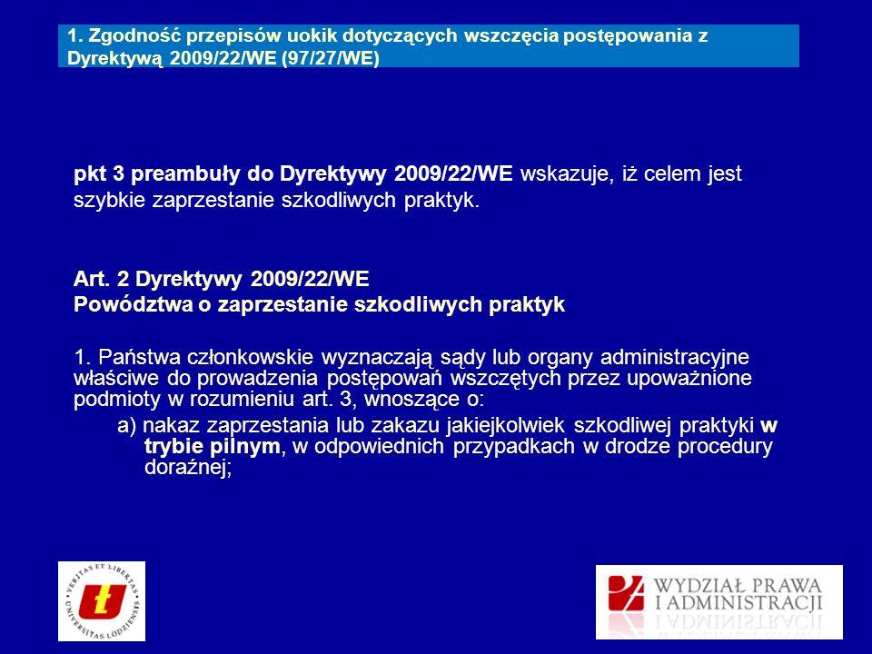 pkt 3 preambuły do Dyrektywy 2009/22/WE wskazuje, iż celem jest szybkie zaprzestanie szkodliwych praktyk. Art. 2 Dyrektywy 2009/22/WE Powództwa o zapr