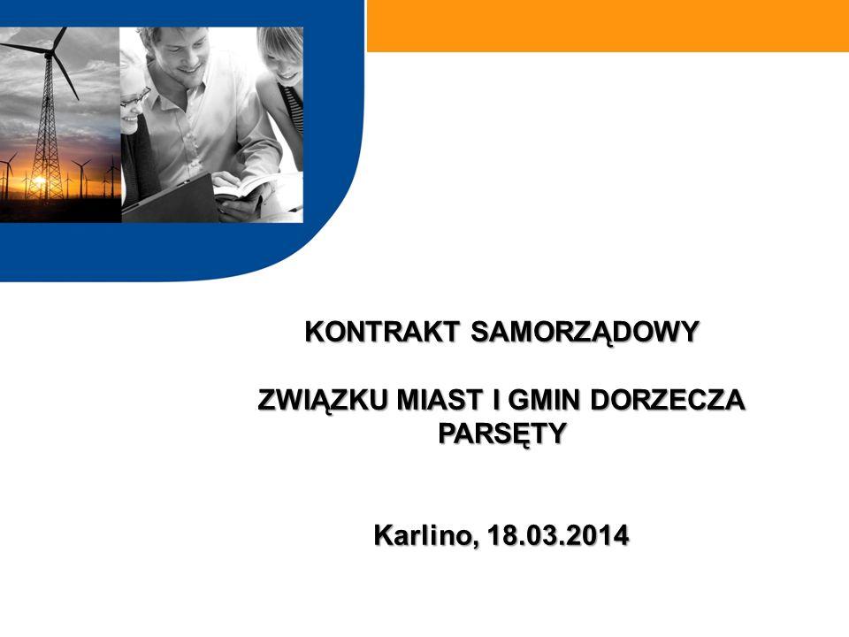KONTRAKT SAMORZĄDOWY ZWIĄZKU MIAST I GMIN DORZECZA PARSĘTY Karlino, 18.03.2014