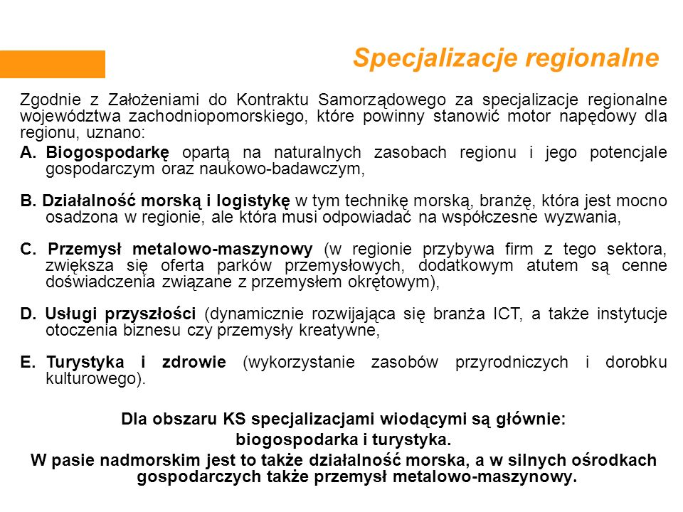 Specjalizacje regionalne Zgodnie z Założeniami do Kontraktu Samorządowego za specjalizacje regionalne województwa zachodniopomorskiego, które powinny