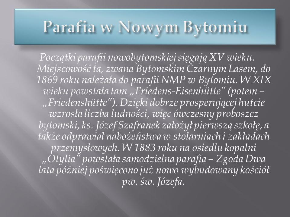 Początki parafii nowobytomskiej sięgają XV wieku. Miejscowość ta, zwana Bytomskim Czarnym Lasem, do 1869 roku należała do parafii NMP w Bytomiu. W XIX