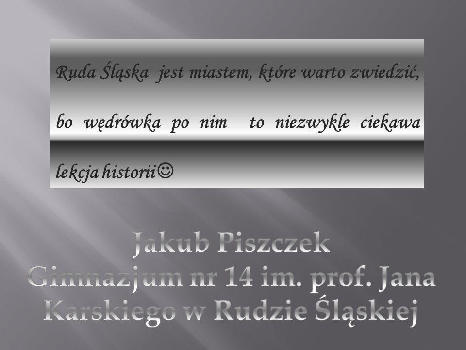 Ruda Śląska jest miastem, które warto zwiedzić, bo wędrówka po nim to niezwykle ciekawa lekcja historii