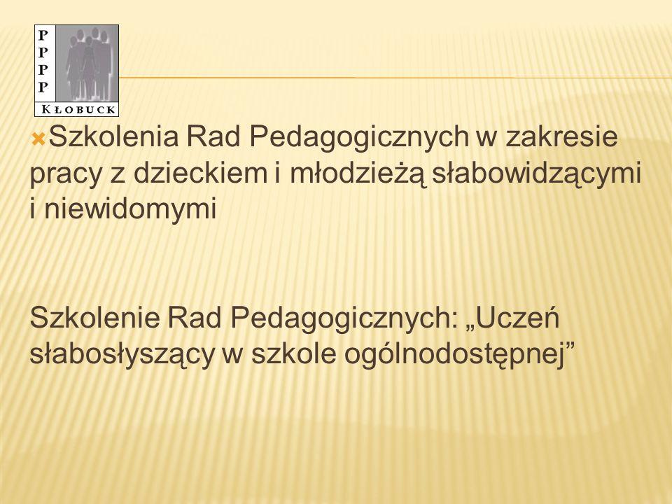 Szkolenia Rad Pedagogicznych w zakresie pracy z dzieckiem i młodzieżą słabowidzącymi i niewidomymi Szkolenie Rad Pedagogicznych: Uczeń słabosłyszący w szkole ogólnodostępnej