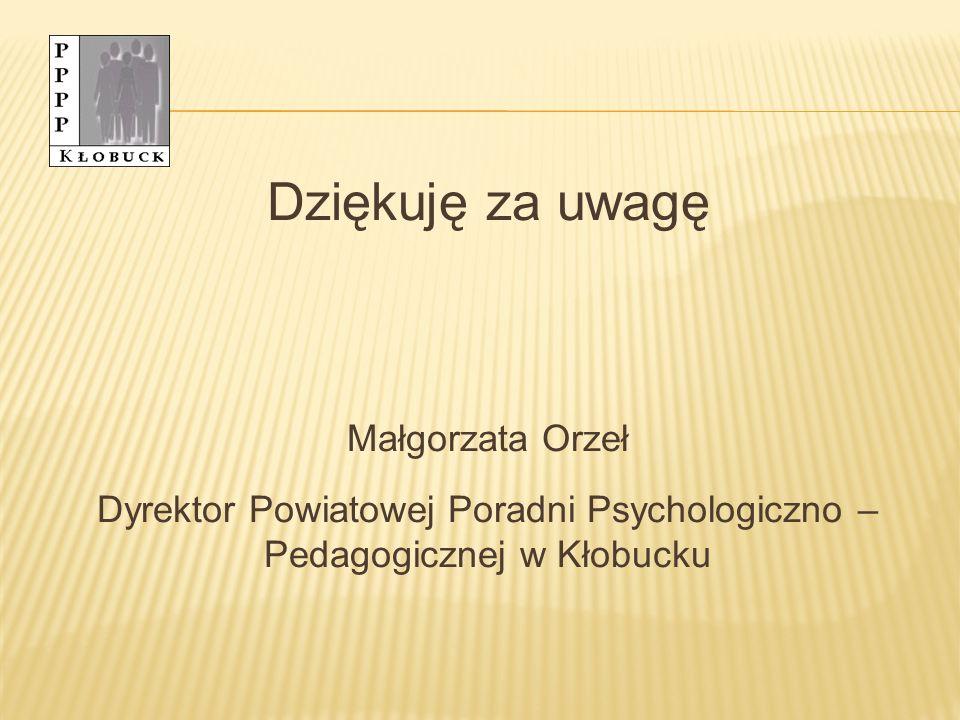 Dziękuję za uwagę Małgorzata Orzeł Dyrektor Powiatowej Poradni Psychologiczno – Pedagogicznej w Kłobucku