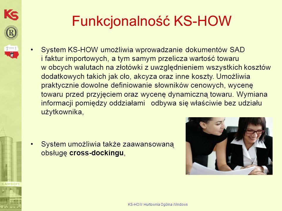 KS-HOW Hurtownia Ogólna Windows Funkcjonalność KS-HOW System KS-HOW umożliwia wprowadzanie dokumentów SAD i faktur importowych, a tym samym przelicza