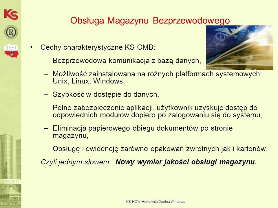 KS-HOW Hurtownia Ogólna Windows Obsługa Magazynu Bezprzewodowego Cechy charakterystyczne KS-OMB: –Bezprzewodowa komunikacja z bazą danych, –Możliwość