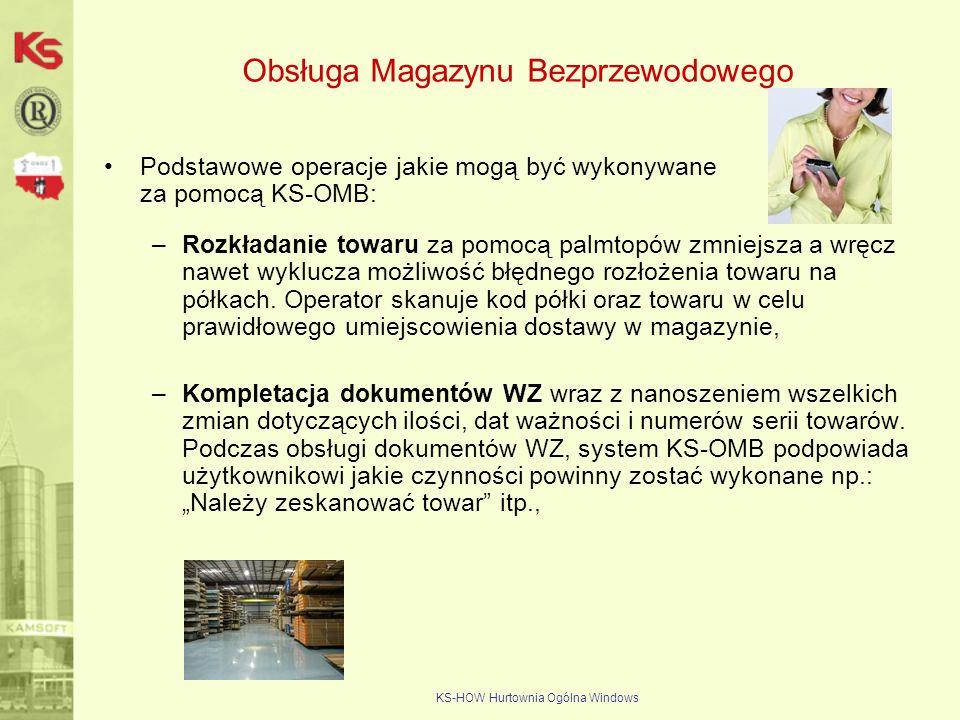 KS-HOW Hurtownia Ogólna Windows Obsługa Magazynu Bezprzewodowego Podstawowe operacje jakie mogą być wykonywane za pomocą KS-OMB: –Rozkładanie towaru z
