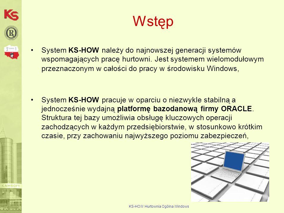 KS-HOW Hurtownia Ogólna Windows Wstęp System KS-HOW należy do najnowszej generacji systemów wspomagających pracę hurtowni. Jest systemem wielomodułowy