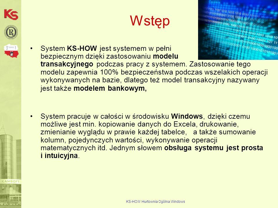 KS-HOW Hurtownia Ogólna Windows Wstęp System KS-HOW jest systemem w pełni bezpiecznym dzięki zastosowaniu modelu transakcyjnego podczas pracy z system