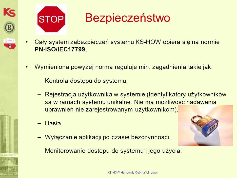 KS-HOW Hurtownia Ogólna Windows Bezpieczeństwo Cały system zabezpieczeń systemu KS-HOW opiera się na normie PN-ISO/IEC17799, Wymieniona powyżej norma