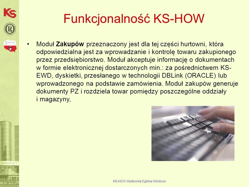 KS-HOW Hurtownia Ogólna Windows Funkcjonalność KS-HOW Moduł Zakupów przeznaczony jest dla tej części hurtowni, która odpowiedzialna jest za wprowadzan