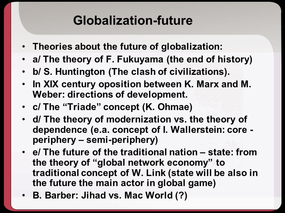 Globalization-future Theories about the future of globalization: a/ The theory of F.