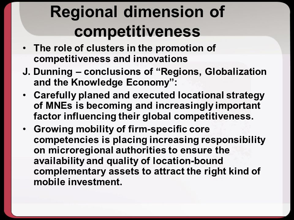 Regional dimension of competitiveness The role of clusters in the promotion of competitiveness and innovations J.