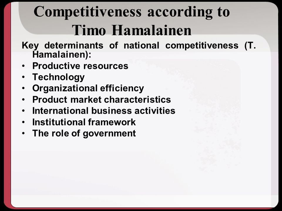 Competitiveness according to Timo Hamalainen Key determinants of national competitiveness (T.