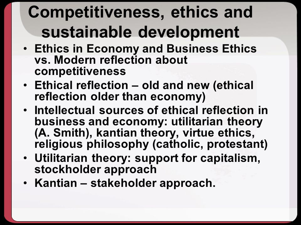Competitiveness, ethics and sustainable development Ethics in Economy and Business Ethics vs.