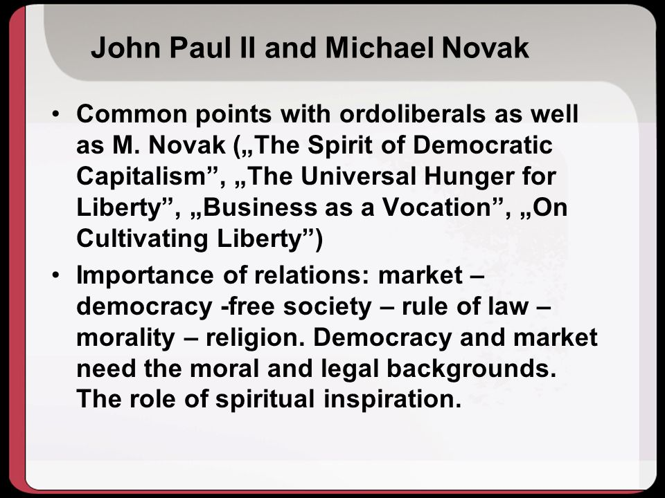John Paul II and Michael Novak Common points with ordoliberals as well as M.