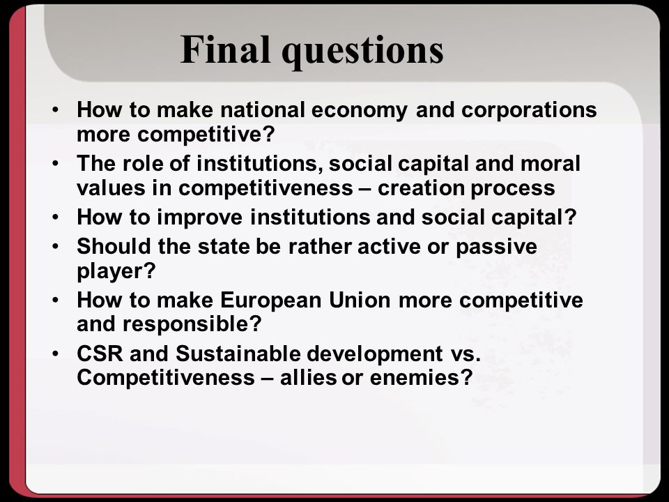 Final questions How to make national economy and corporations more competitive.