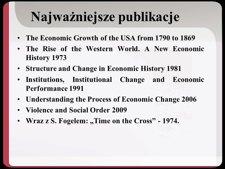 Najważniejsze publikacje The Economic Growth of the USA from 1790 to 1869 The Rise of the Western World.