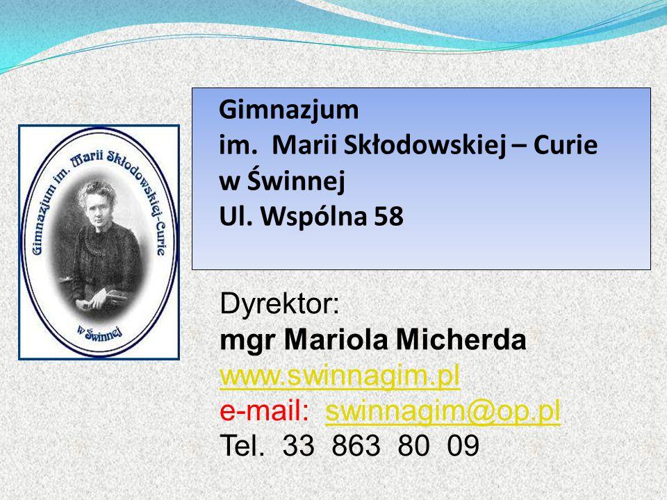 Gimnazjum im. Marii Skłodowskiej – Curie w Świnnej Ul. Wspólna 58 Dyrektor: mgr Mariola Micherda www.swinnagim.pl e-mail: swinnagim@op.plswinnagim@op.