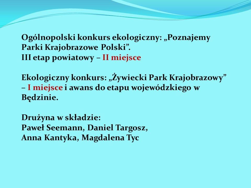 Ogólnopolski konkurs ekologiczny: Poznajemy Parki Krajobrazowe Polski. III etap powiatowy – II miejsce Ekologiczny konkurs: Żywiecki Park Krajobrazowy