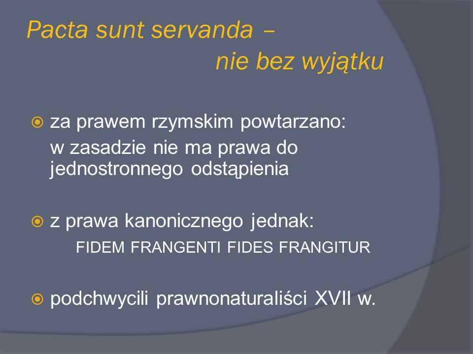 Pacta sunt servanda – nie bez wyjątku za prawem rzymskim powtarzano: w zasadzie nie ma prawa do jednostronnego odstąpienia z prawa kanonicznego jednak