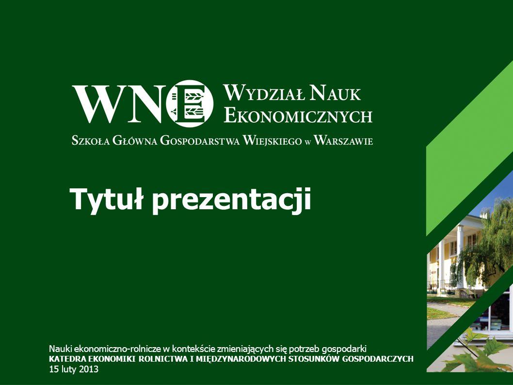 Tytuł prezentacji Nauki ekonomiczno-rolnicze w kontekście zmieniających się potrzeb gospodarki KATEDRA EKONOMIKI ROLNICTWA I MIĘDZYNARODOWYCH STOSUNKÓ