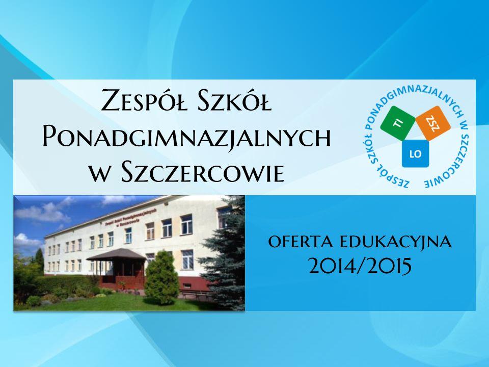 Zespół Szkół Ponadgimnazjalnych w Szczercowie oferta edukacyjna 2014/2015