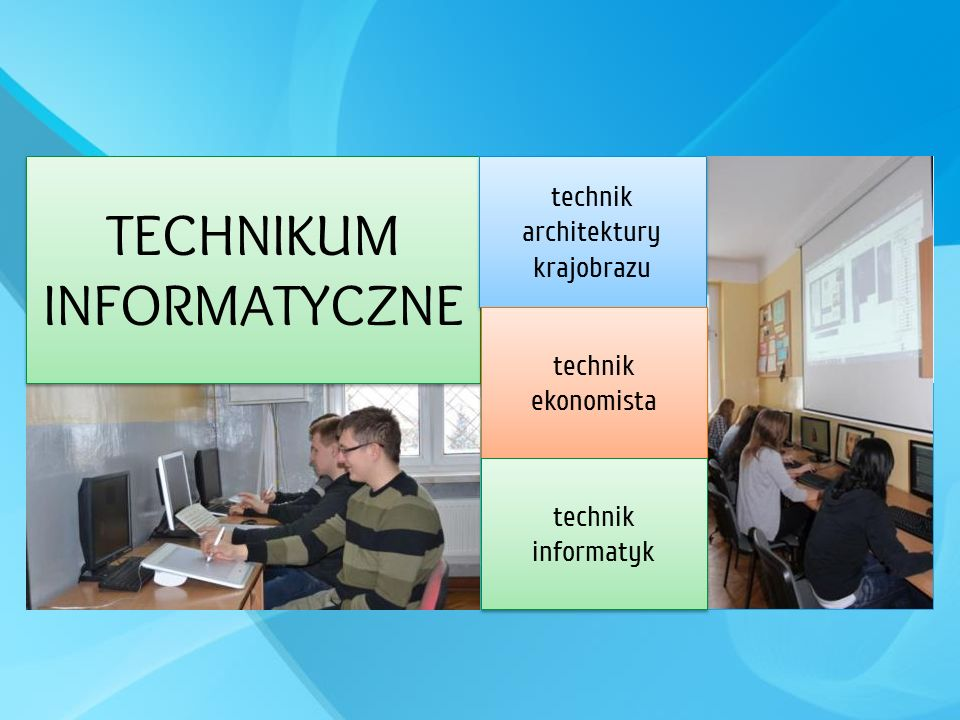 TECHNIKUM INFORMATYCZNE technik architektury krajobrazu technik ekonomista technik informatyk
