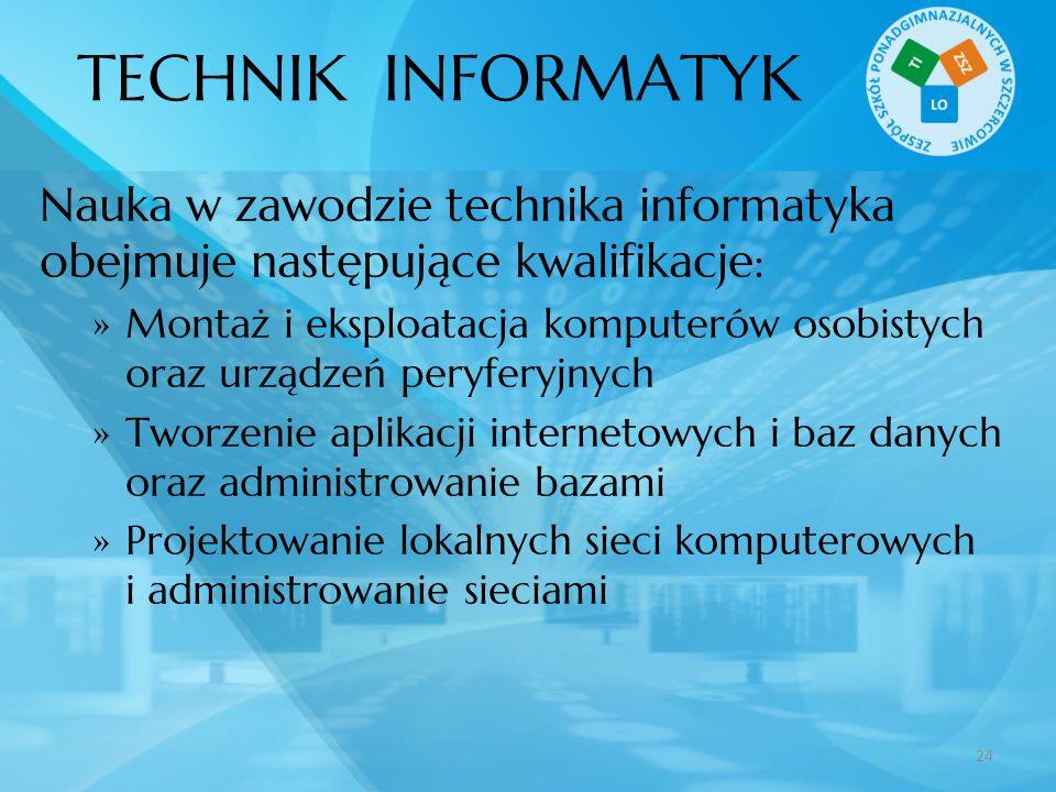 TECHNIK INFORMATYK Nauka w zawodzie technika informatyka obejmuje następujące kwalifikacje: Montaż i eksploatacja komputerów osobistych oraz urządzeń