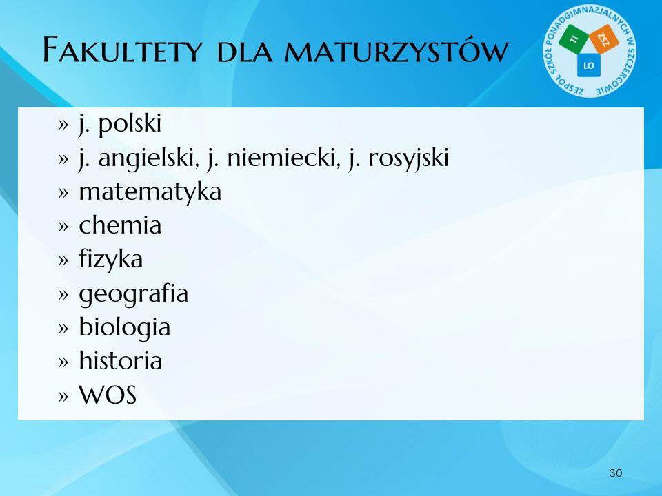 Fakultety dla maturzystów j. polski j. angielski, j. niemiecki, j. rosyjski matematyka chemia fizyka geografia biologia historia WOS 30