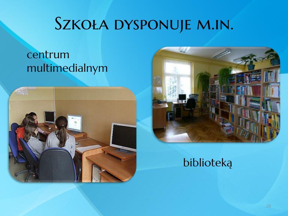 Szkoła dysponuje m.in. centrum multimedialnym 39 biblioteką