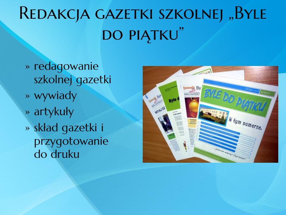 Redakcja gazetki szkolnej Byle do piątku redagowanie szkolnej gazetki wywiady artykuły skład gazetki i przygotowanie do druku